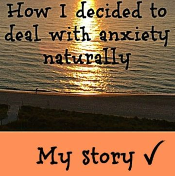 How I Decided To Deal With Anxiety Naturally