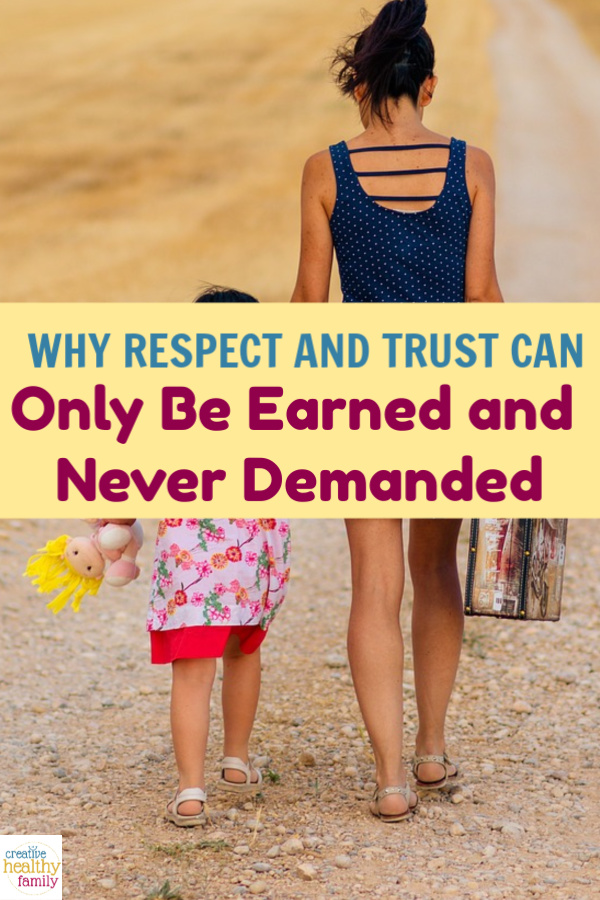 It's vital to teach kids (and remember for ourselves) that respect and trust must be earned, not just given freely on demand. Learn why.