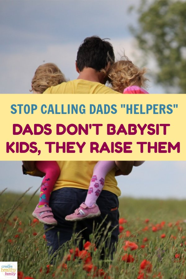 Dads don't babysit kids, they raise them. A father is someone who educates with love and takes full responsibility for his family.