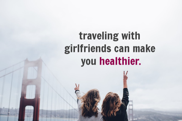 Traveling with your friends can make you healthier.