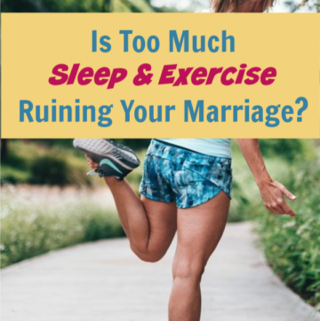 Turns out there really is too much of a good thing! New study shows that too much sleep and exercise can wreak havoc on your marriage. Learn more!