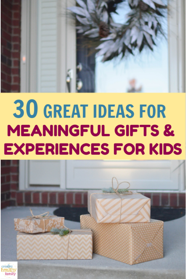 Want to give gifts that teach values that last a lifetime? Read on for 30 meaningful gifts & experiences for kids and adults of all ages.