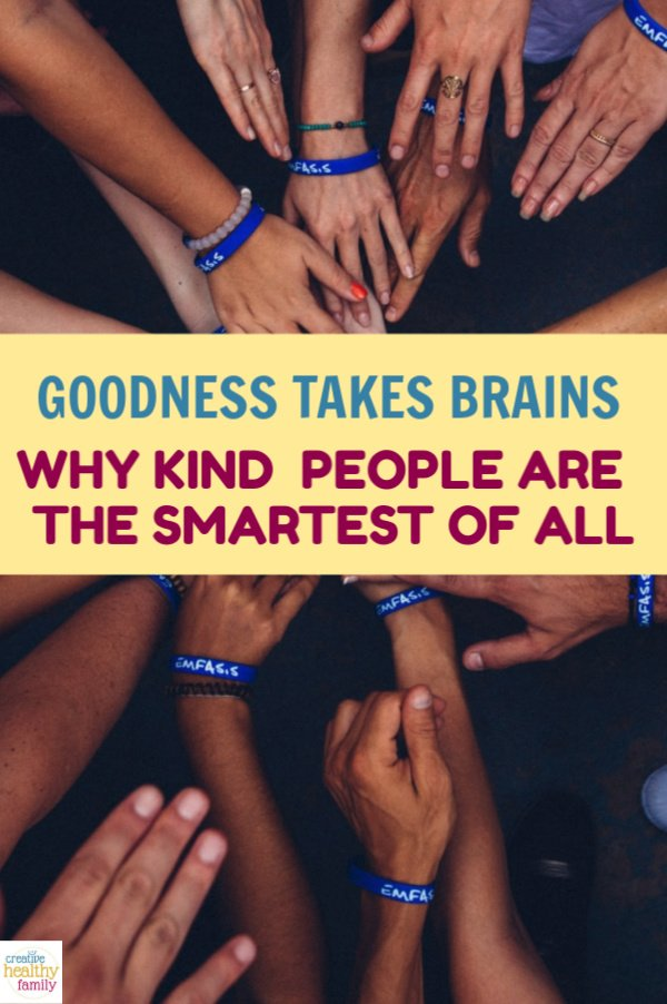 Kind people are the smartest of all, brain expert says. Find out why goodness takes far more intelligence than being mean.