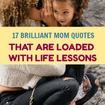 Turns out, your mother is always right after all. Need proof? Check out these mom quotes that are loaded with valuable life lessons!