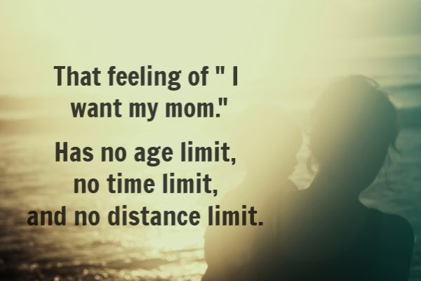 You are never too old to need your mother.