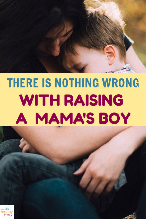 Contrary to popular belief, raising your son to be a mama's boy is not a bad thing. If you suspect your son is a mama's boy, be thankful.