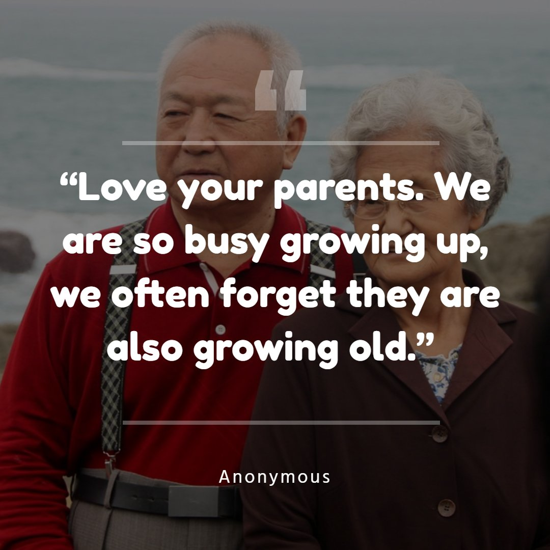 """""""Love your parents. We are so busy growing up, we often forget they are also growing old."""" Anonymous"""