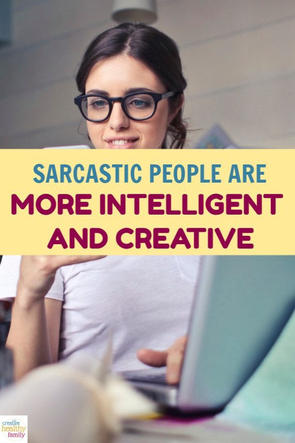 Sarcasm may be the lowest form of wit, but research shows it just may be the highest form of intelligence! Find out why!