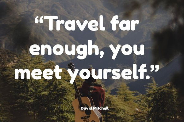Travel far enough, you meet yourself.""