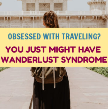 Ever feel like you're totally obsessed with traveling? You just might have wanderlust syndrome! Read on to find out what it is (and why it's not so bad).