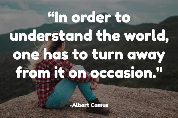 In order to understand the world, one has to turn away from it on occasion.