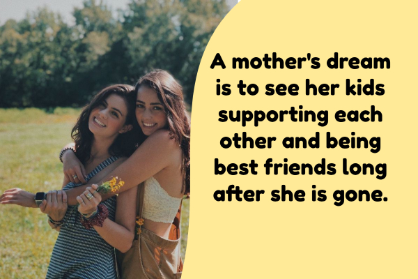 A mother wants her children to be friends always.