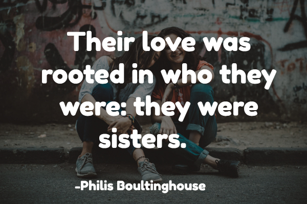 Their love was rooted in who they were: they were sisters.