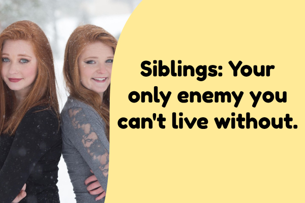 siblings end up being best friends.