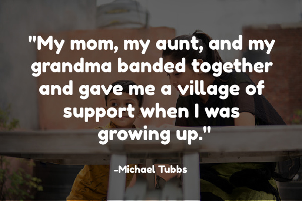 My mom, my aunt, and my grandma banded together and gave me a village of support when I was growing up.