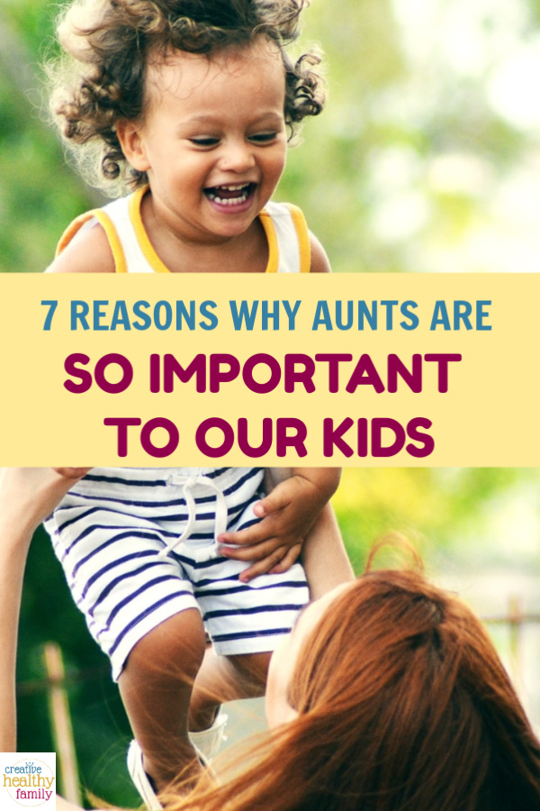 Aunts play such a unique role and truly make our kids' lives richer! Read on for just 7 reasons why aunts are so important to our kids!