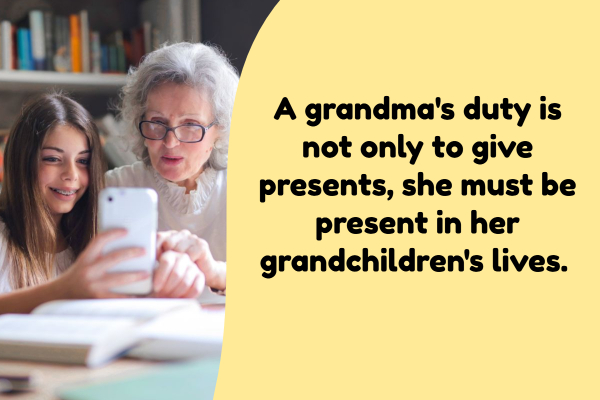 A grandma's duty is not only to give presents and spoil she must be present in the life of her grandchildren.