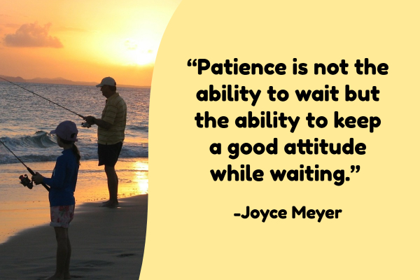 """Patience is not the ability to wait but the ability to keep a good attitude while waiting."" – Joyce Meyer"