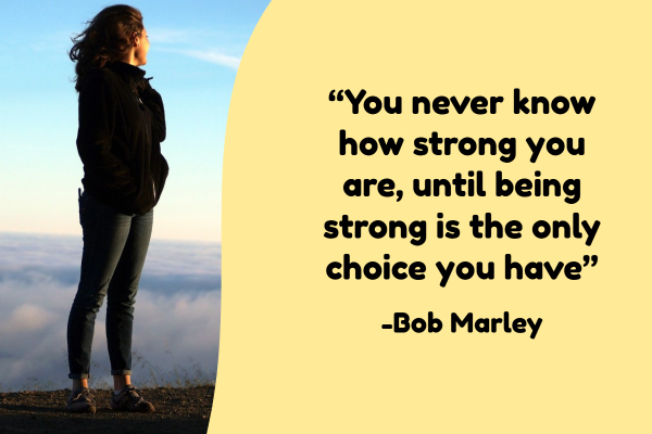 """You never know how strong you are, until being strong is the only choice you have"""