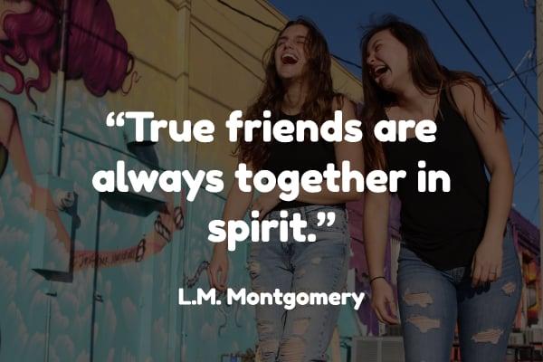 """""""True friends are always together in spirit."""""""