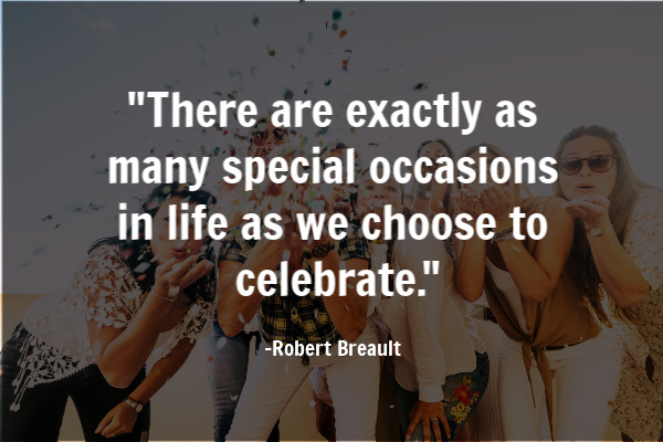 There are exactly as many special occasions in life as we choose to celebrate