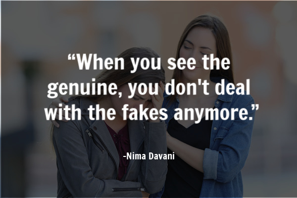 """When you see the genuine, you don't deal with the fakes anymore."""
