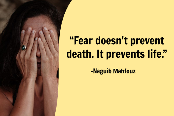 """Fear doesn't prevent death. It prevents life."""