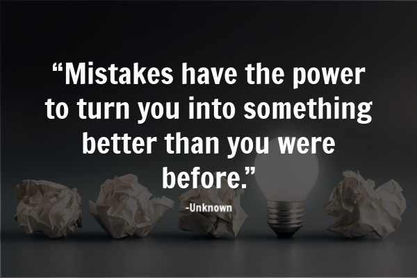 """Mistakes have the power to turn you into something better than you were before."""