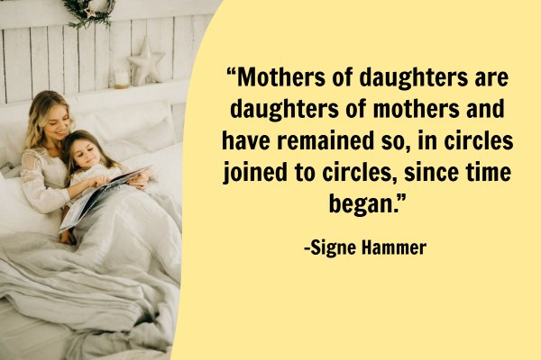 """Mothers of daughters are daughters of mothers and have remained so, in circles joined to circles, since time began."""