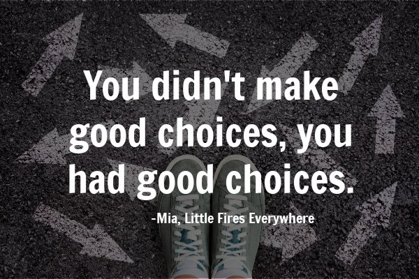 You didn't make good choices, you had good choices.