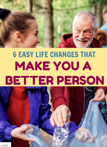 These life changes will instantly make you a better person, and they're not even all that difficult to make. You just have to be willing to try.