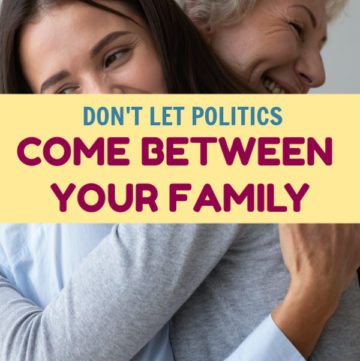 Don't Let Politics Come Between You and Your Family