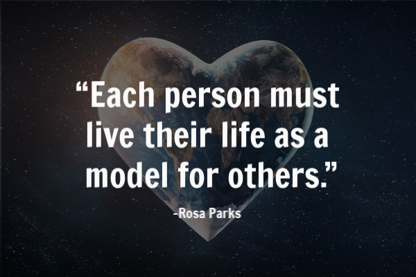 """Each person must live their life as a model for others."""
