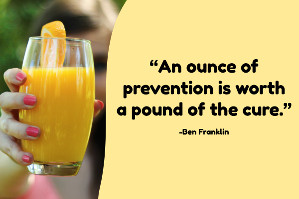 """An ounce of prevention is worth a pound of the cure."""