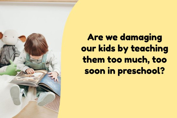 Are we damaging our kids by teaching them too much too soon?