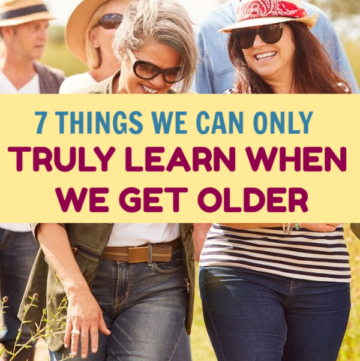 With age comes wisdom! There are just some things we can only truly learn when we get older. Read on to find out what they are!