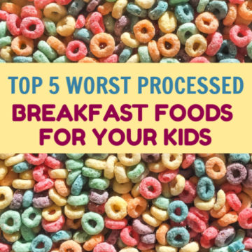 Learn more about the 5 Worst Processed Breakfast Foods For Kids and what foods are good options for breakfast. Sharing homemade ideas too!