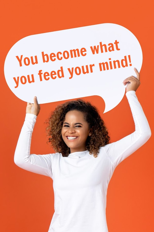 You Become What You Feed Your Mind, So Stop Filling It With Negativity