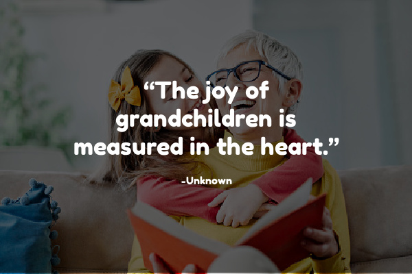 """The joy of grandchildren is measured in the heart."""
