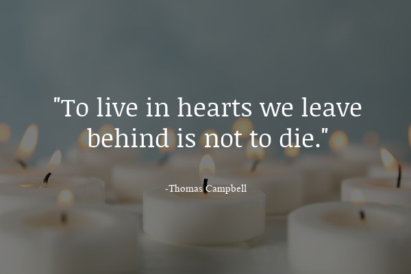 To live in hearts we leave behind is not to die