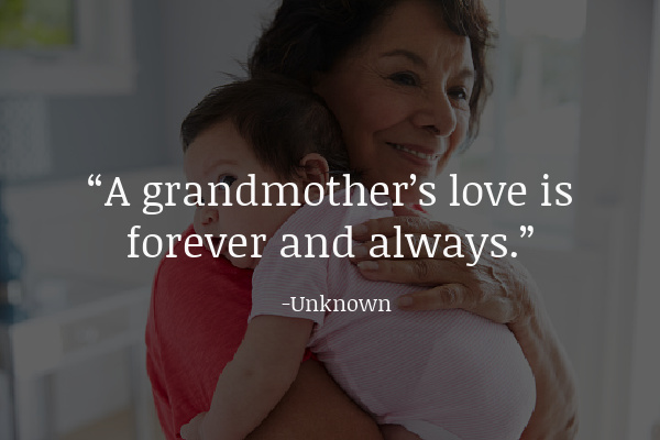 """A grandmother's love is forever and always."" –"