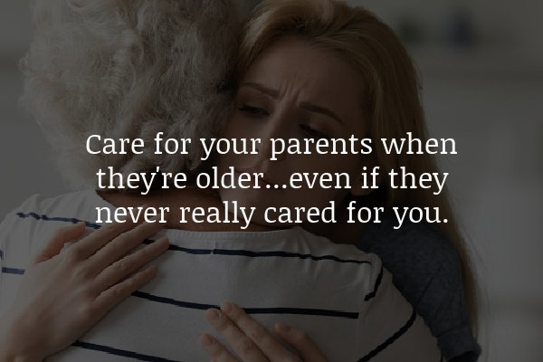 Care for your parents when they're older