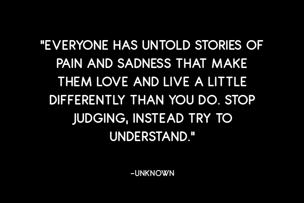 Stop judging and try to understand instead.