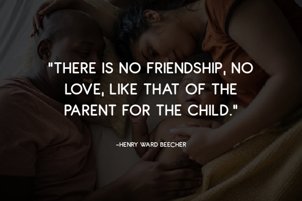 """""""There is no friendship, no love, like that of the parent for the child."""""""