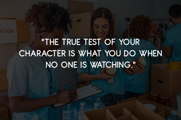 """""""The true test of Your character is what You Do when no one is watching."""""""