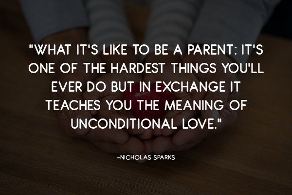 """""""What it's like to be a parent: It's one of the hardest things you'll ever do but in exchange it teaches you the meaning of unconditional love."""""""