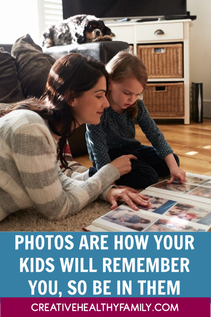 One day, photos are all your kids will have to remember you by. Do them a favor and actually be IN the picture, even if your hair isn't perfect. Let them see the REAL you, imperfections and all. They'll thank you for it!