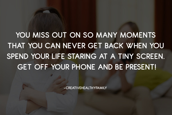 you miss out on so much when you're on the phone