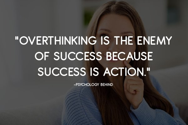 Overthinking is the enemy of success because success is action