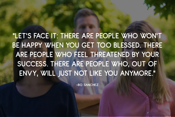 There are people who won't be happy when you get too blessed.